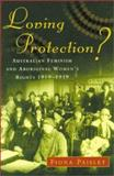 Loving Protection? : Australian Feminism and Aboriginal Women's Rights, 1919-1939, Paisley, Fiona, 0522849199