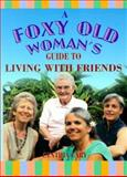 A Foxy Old Woman's Guide to Living with Friends, Cynthia Cary, 0895949199