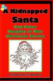 A Kidnapped Santa and Other Naughty or Nice Christmas Stories, Shirrel Rhoades, 1494279193