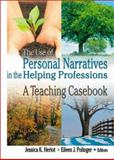 The Use of Personal Narratives in the Helping Professions : A Teaching Casebook, Heriot, Jessica K. and Polinger, Eileen J., 0789009196