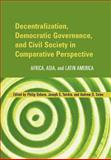 Decentralization, Democratic Governance, and Civil Society in Comparative Perspective : Africa, Asia, and Latin America, , 0801879191