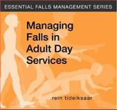 Managing Falls in Adult Day Services, Tideiksaar, Rein, 1932529195