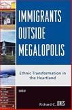 Immigrants Outside Megalopolis : Ethnic Transformation in the Heartland, Jones, Richard C., 0739119192