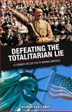 Defeating the Totalitarian Lie, Hilmar von Campe, 0981509193