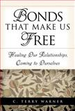 Bonds That Make Us Free : Healing Our Relationships, Coming to Ourselves, Warner, C. Terry, 1573459194