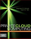 Private Cloud Computing : Consolidation, Virtualization, and Service-Oriented Infrastructure, Smoot, Stephen R. and Tan, Nam K., 0123849195