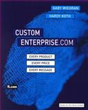 Custom Enterprise.Com : Every Product, Every Price, Every Message, Wiegran, Gaby and Koth, Hardy, 0273649191