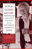 On Human Nature : A Gathering While Everything Flows, 1967-1984, Burke, Kenneth, 0520219198