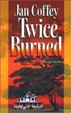 Twice Burned, Jan Coffey, 1551669196