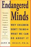 Endangered Minds : Why Our Children Don't Think - and What We Can Do about It, Healy, Jane M., 067174920X