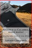Reggio e la Calabria, Quale Mafia?, Antonio Giangrande, 1494989204