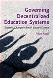 Governing Decentralized Education Systems : Systemic Change in South Eastern Europe, Radó, Péter, 963971920X