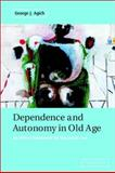 Dependence and Autonomy in Old Age : An Ethical Framework for Long-Term Care, Agich, George J., 0521009200