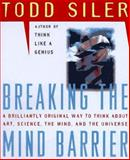 Breaking the Mind Barrier, Todd Siler, 0684849208