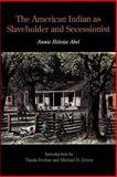 The American Indian As Slaveholder and Secessionist, Annie Heloise Abel, 0803259204