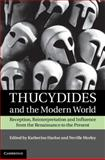 Thucydides and the Modern World : Reception, Reinterpretation and Influence from the Renaissance to the Present, , 1107019206