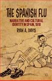The Spanish Flu : Narrative and Cultural Identity in Spain 1918, Davis, Ryan A., 1137339209