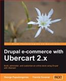 Drupal E-Commerce with Ubercart 2.X : Build, Administer, and Customize an Online Store Using Drupal with Ubercart, Papadongonas, George and Doxaras, Yiannis, 1847199208