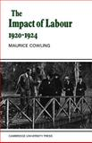 The Impact of Labour 1920-1924 : The Beginning of Modern British Politics, Cowling, Maurice, 0521619203