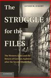 The Struggle for the Files : The Western Allies and the Return of German Archives after the Second World War, Eckert, Astrid M., 1107629209