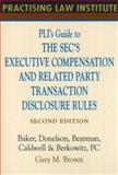 PLI's Guide to the SEC's Executive Compensation and Related Party Transaction Disclosure Rules, Gary Brown, 1402409206