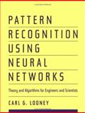 Pattern Recognition Using Neural Networks : Theory and Algorithms for Engineers and Scientists, Looney, Carl G., 0195079205