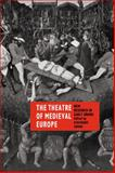 The Theatre of Medieval Europe : New Research in Early Drama, , 0521089204