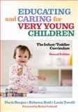 Educating and Caring for Very Young Children : The Infant/Toddler Curriculum, Bergen, Doris and Reid, Rebecca, 0807749206