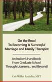 On the Road to Becoming a Successful Marriage and Family Therapist, Roskelley, Cris Walker, 1934509205