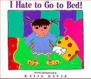 I Hate to Go to Bed!, Katie Davis, 0152019200
