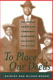 To Place Our Deeds : The African American Community in Richmond, California, 1910-1963, Moore, Shirley Ann Wilson, 0520229207