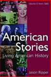 American Stories, Volume 2: From 1865 : Living American History, Ripper, Jason, 0765619202