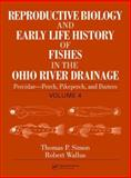 Reproductive Biology and Early Life History of Fishes in the Ohio River Drainage : Percidae--Perch, Pikeperch, and Darters, Simon, Thomas P. and Wallus, Robert, 084931920X
