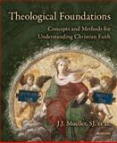 Theological Foundations : Concepts and Methods for Understanding Christian Faith, Mueller, J. J., 0884899209