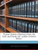 Plain John Orpington, by the Author of 'Lord Lynn's Wife', John Berwick Harwood, 1144859204