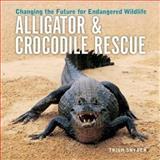 Alligator and Crocodile Rescue, Trish Snyder, 1552979202