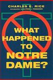 What Happened to Notre Dame?, Charles E. Rice, 1587319209