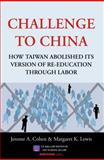 Challenge to China (CLOTH-BOUND with DUST JACKET) : How Taiwan Abolished Its Version of Re-Education Through Labor, Cohen, Jerome A. and Lewis, Margaret K., 1614729204