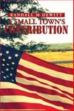A Small Town's Contribution, Randall M. Dewitt, 1493189204