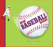 How Baseball Works, Keltie Thomas, 1897349203