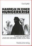 Handeln in Einer Hungerkrise : Tuaregnomaden und Die Grosse Dürre Von 1984, Spittler, Gerd, 3531119206