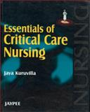 Essentials of critical care nursing by Kuruvilla, Kuruvilla, Jaya, 8180619206