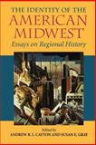 The Identity of the American Midwest : Essays on Regional History, Susan E. Gray, 0253219205
