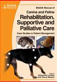 BSAVA Manual of Canine and Feline Rehabilitation, Supportive and Palliative Care : Case Studies in Patient Management, , 1905319207