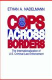 Cops Across Borders : The Internationalization of U. S. Criminal Law Enforcement, Nadelmann, Ethan Avram, 027102920X
