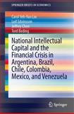 National Intellectual Capital and the Financial Crisis in Argentina, Brazil, Chile, Colombia, Mexico, and Venezuela, Lin, Carol Yeh-Yun and Edvinsson, Leif, 1461489202