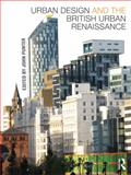Urban Design and the British Urban Renaissance, Punter, John, 0203869206
