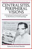 Central Sites, Peripheral Visions : Cultural and Institutional Crossings in the History of Anthropology, , 0299219208