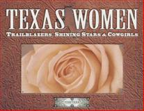 Texas Women : Trailblazers, Shining Stars and Cowgirls, Hanson, Martana, 0972899200