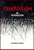 Terrorism : An Introduction, White, Jonathan R., 0534139205